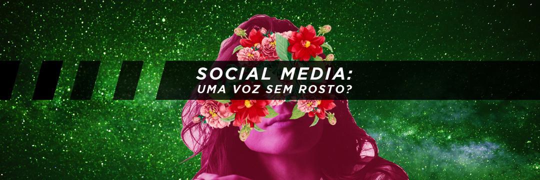 Social Media: Uma voz sem rosto?