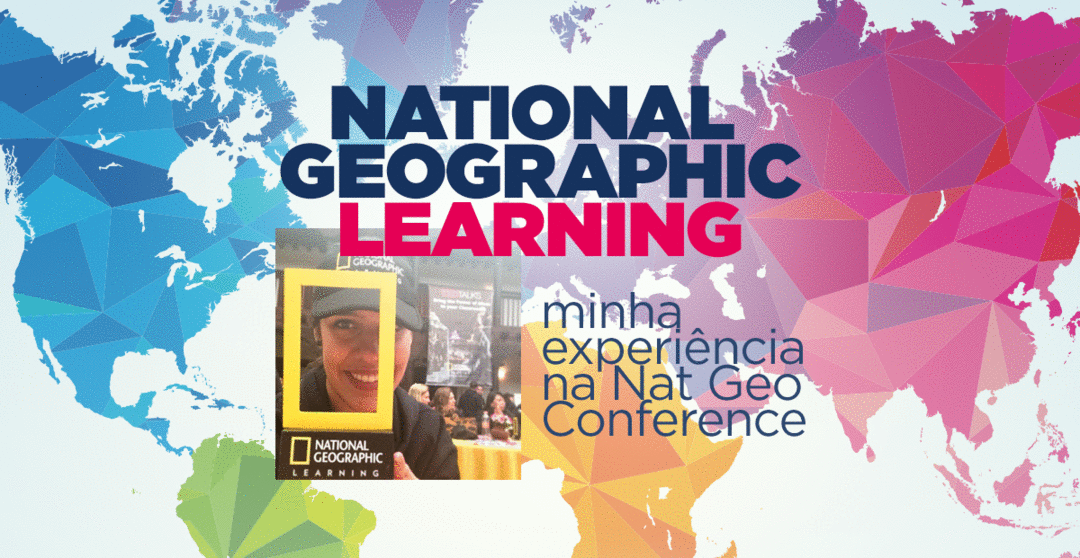 Minha experiência na National Geographic Learning Conference