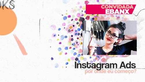 Instagram Ads | O que você precisa saber para começar a investir - Parte 1