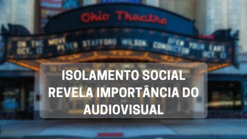Isolamento social revela importância do audiovisual